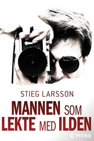 Stieg Larsson - mannen som lekte med ilden